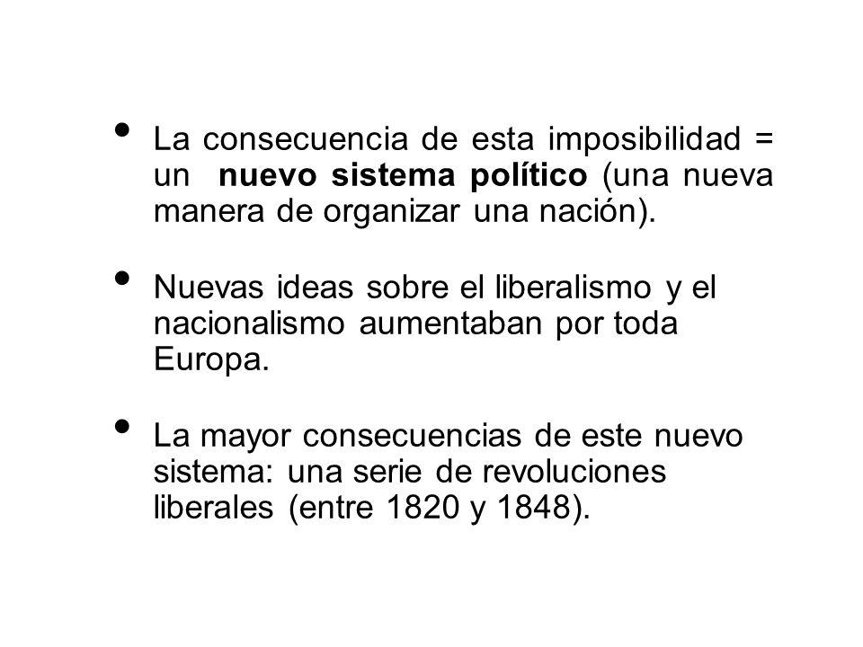 La consecuencia de esta imposibilidad = un nuevo sistema político (una nueva manera de organizar una nación).