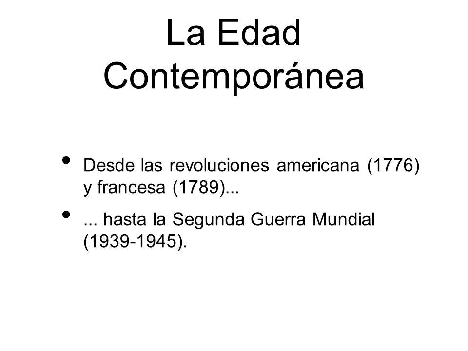 La Edad Contemporánea Desde las revoluciones americana (1776) y francesa (1789)...