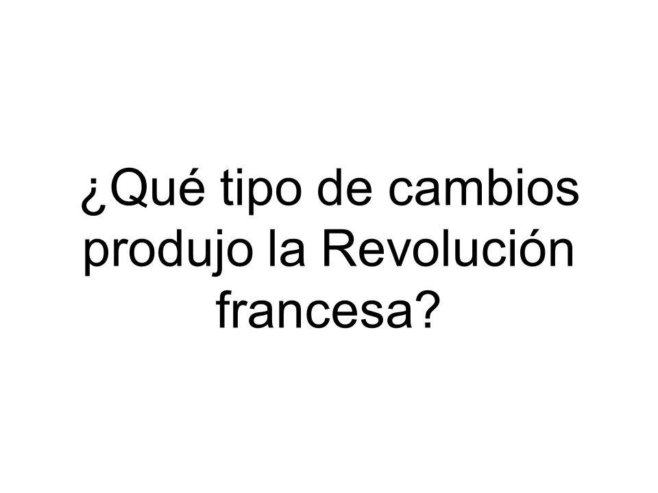 ¿Qué tipo de cambios produjo la Revolución francesa