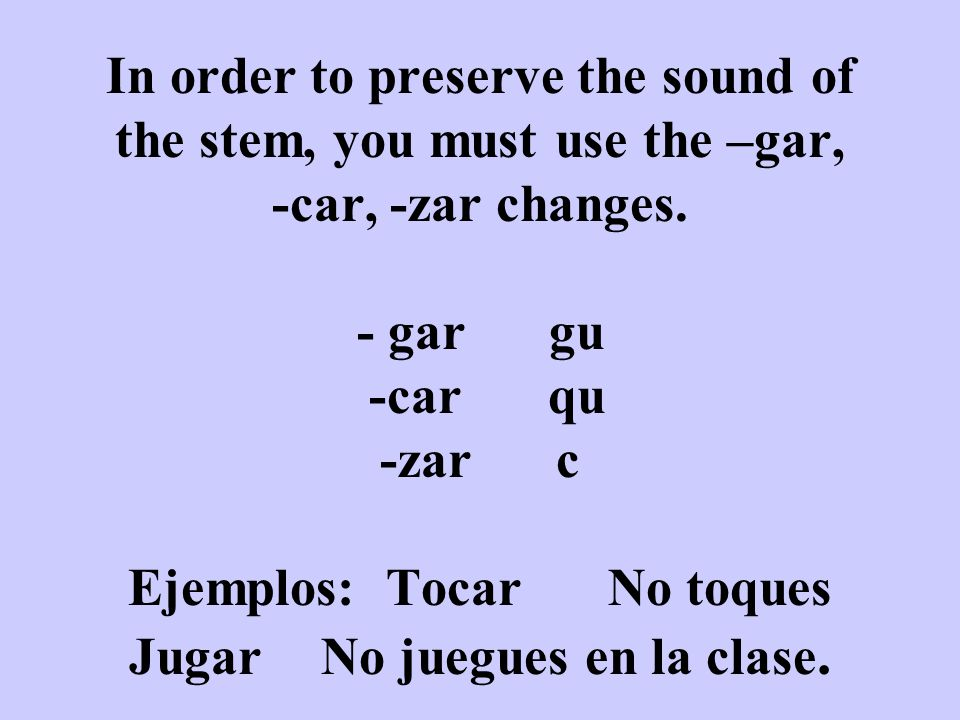 In order to preserve the sound of the stem, you must use the –gar, -car, -zar changes.