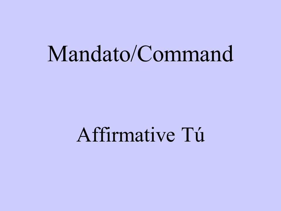 Mandato/Command Affirmative Tú