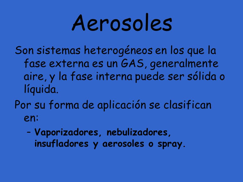 AerosolesSon sistemas heterogéneos en los que la fase externa es un GAS, generalmente aire, y la fase interna puede ser sólida o líquida.