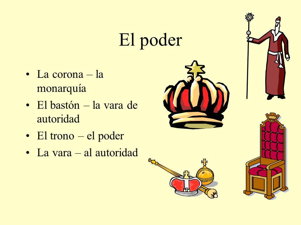 El poder La corona – la monarquía El bastón – la vara de autoridad