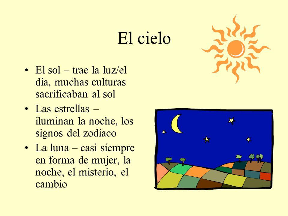El cielo El sol – trae la luz/el día, muchas culturas sacrificaban al sol. Las estrellas – iluminan la noche, los signos del zodíaco.