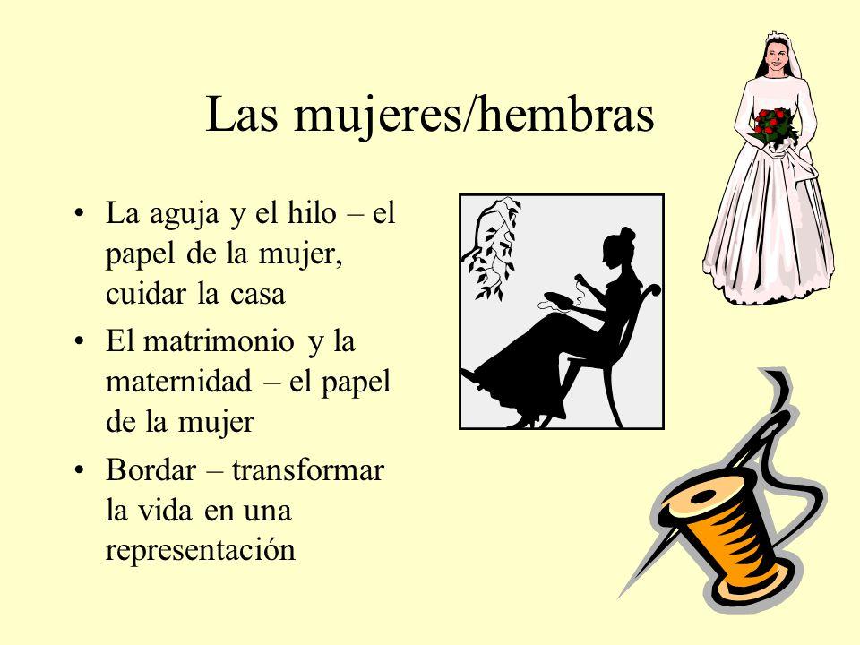 Las mujeres/hembras La aguja y el hilo – el papel de la mujer, cuidar la casa. El matrimonio y la maternidad – el papel de la mujer.