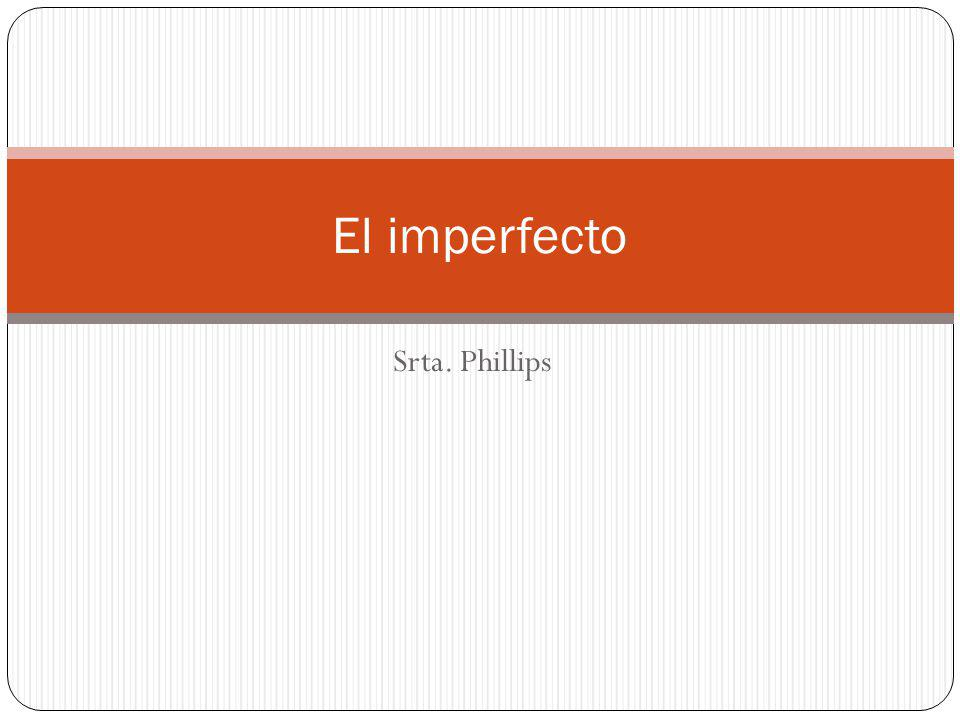 El imperfecto Srta. Phillips