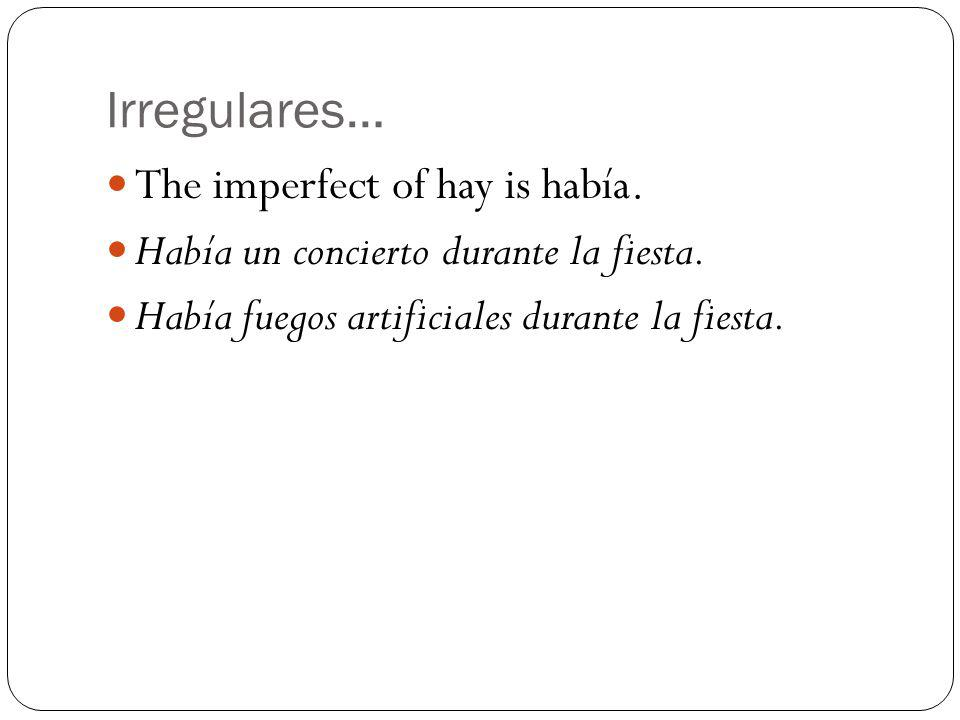 Irregulares… The imperfect of hay is había.