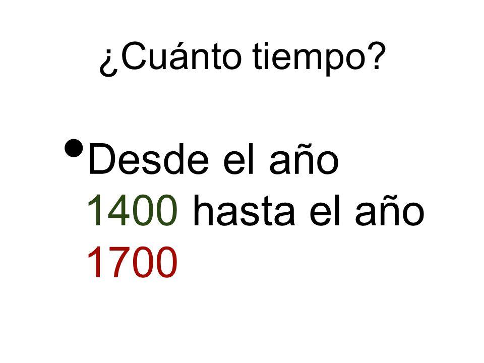 Desde el año 1400 hasta el año 1700