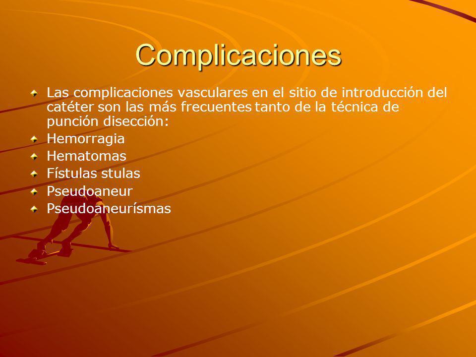 Complicaciones Las complicaciones vasculares en el sitio de introducción del catéter son las más frecuentes tanto de la técnica de punción disección: