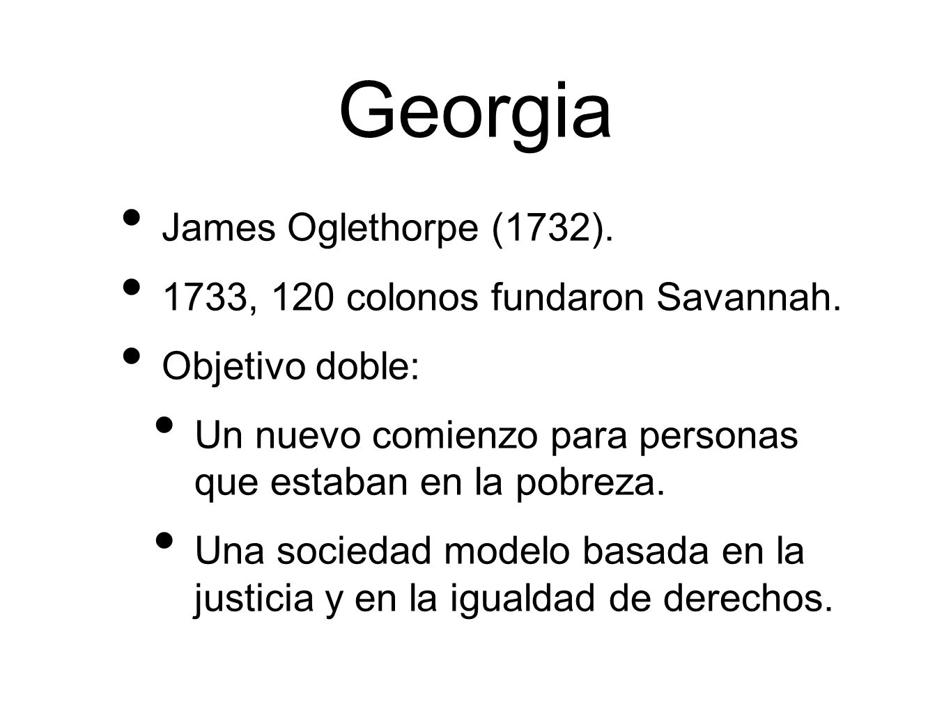 Georgia James Oglethorpe (1732). 1733, 120 colonos fundaron Savannah.