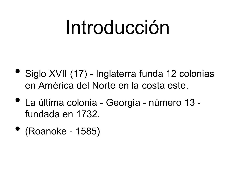 Introducción Siglo XVII (17) - Inglaterra funda 12 colonias en América del Norte en la costa este.