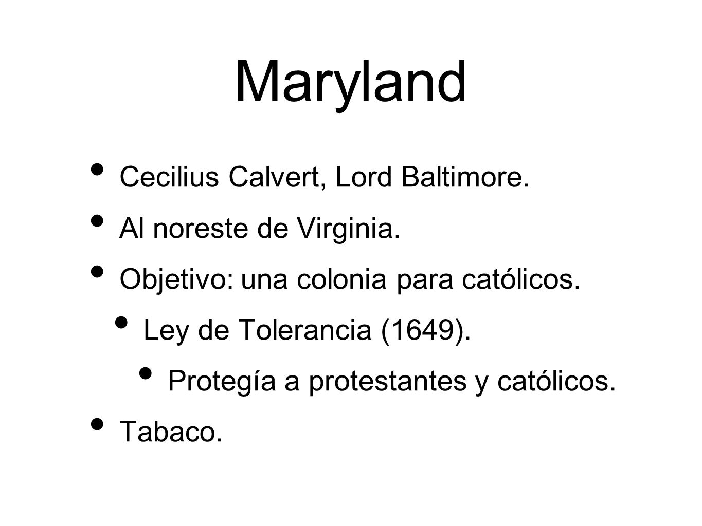 Maryland Cecilius Calvert, Lord Baltimore. Al noreste de Virginia.
