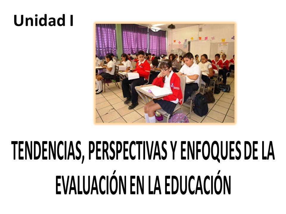 TENDENCIAS, PERSPECTIVAS Y ENFOQUES DE LA EVALUACIÓN EN LA EDUCACIÓN