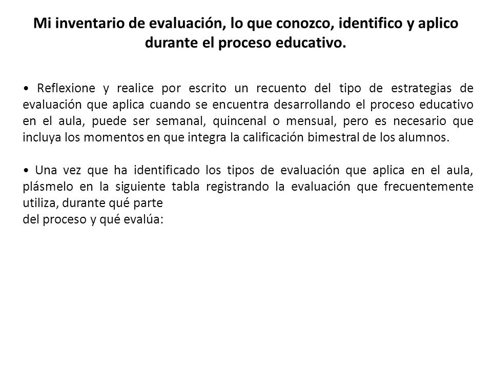 Mi inventario de evaluación, lo que conozco, identifico y aplico durante el proceso educativo.