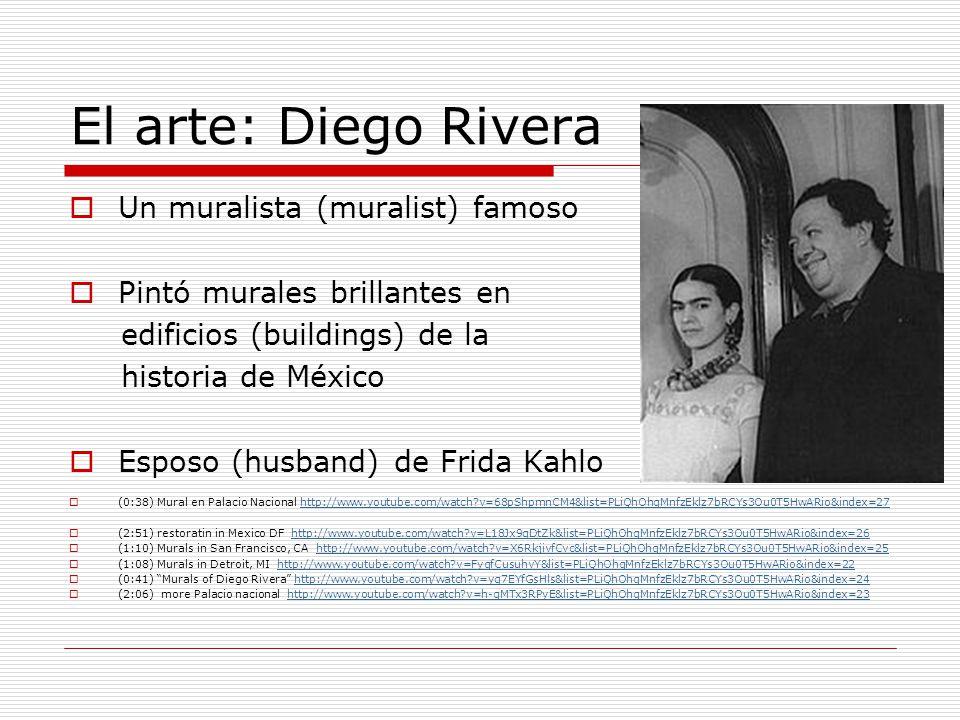 El arte: Diego Rivera Un muralista (muralist) famoso