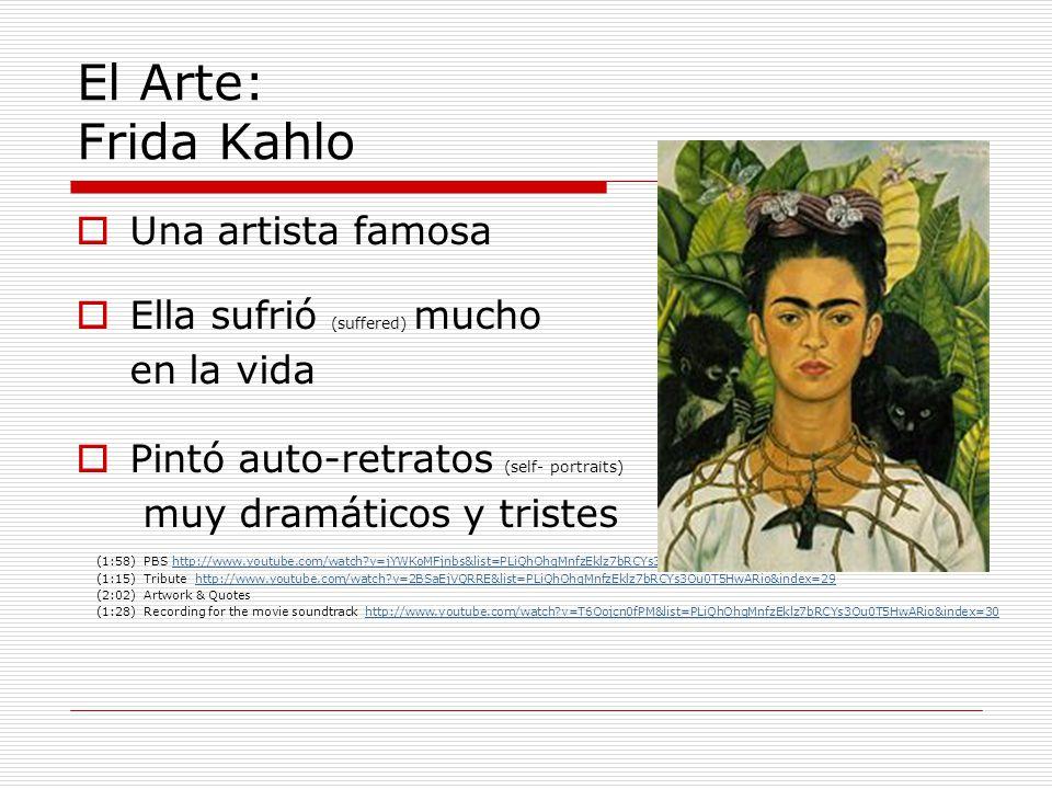 El Arte: Frida Kahlo Una artista famosa Ella sufrió (suffered) mucho