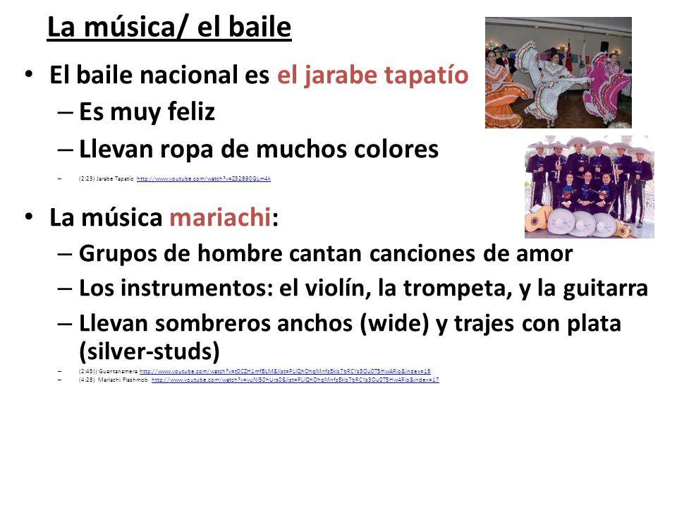 La música/ el baile El baile nacional es el jarabe tapatío