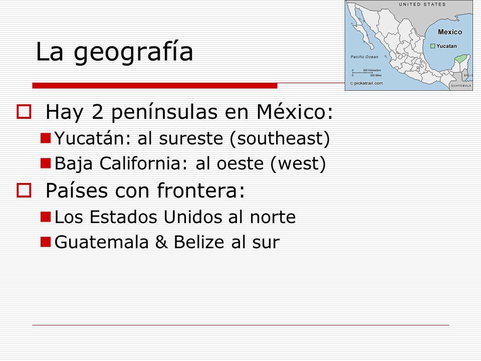 La geografía Hay 2 penínsulas en México: Países con frontera: