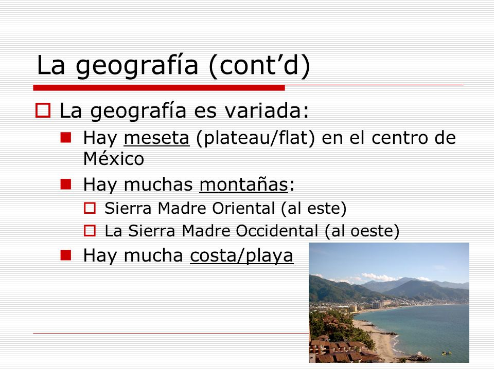 La geografía (cont'd) La geografía es variada: