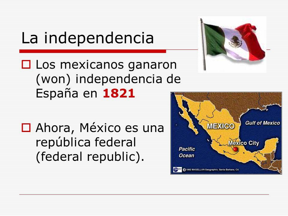 La independencia Los mexicanos ganaron (won) independencia de España en 1821.