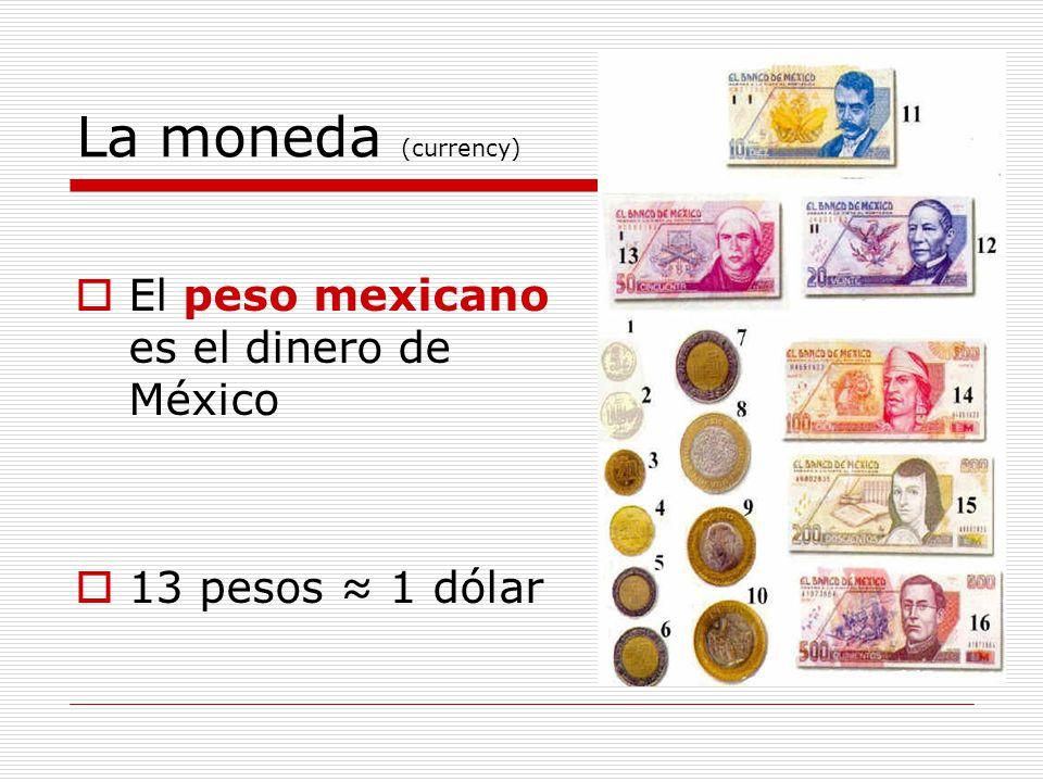 La moneda (currency) El peso mexicano es el dinero de México
