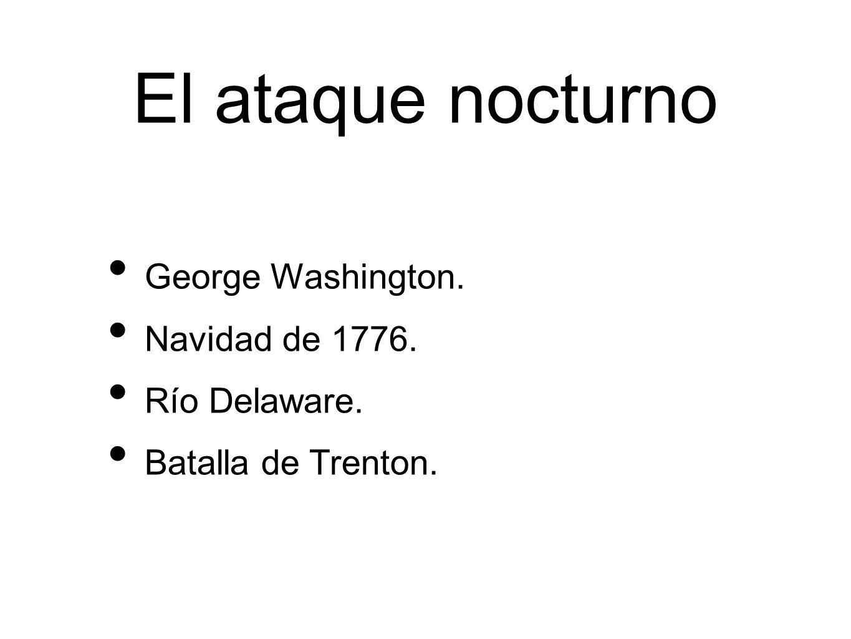 El ataque nocturno George Washington. Navidad de 1776. Río Delaware.