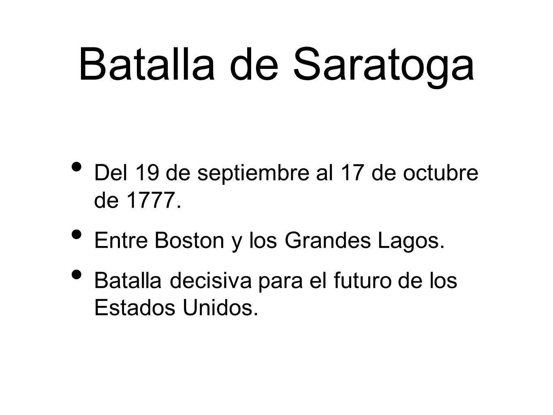 Batalla de Saratoga Del 19 de septiembre al 17 de octubre de 1777.