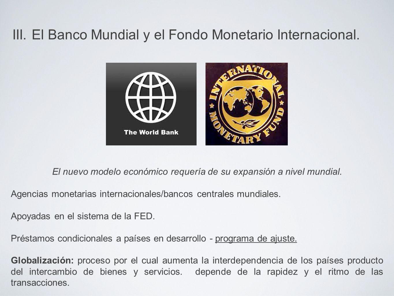 III. El Banco Mundial y el Fondo Monetario Internacional.