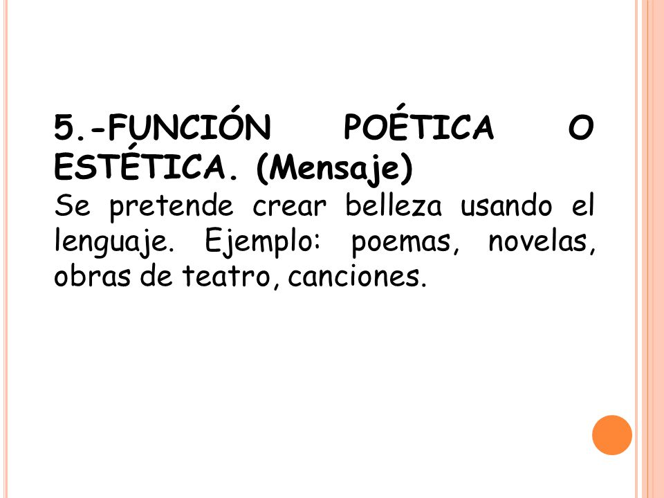 5.-FUNCIÓN POÉTICA O ESTÉTICA. (Mensaje)