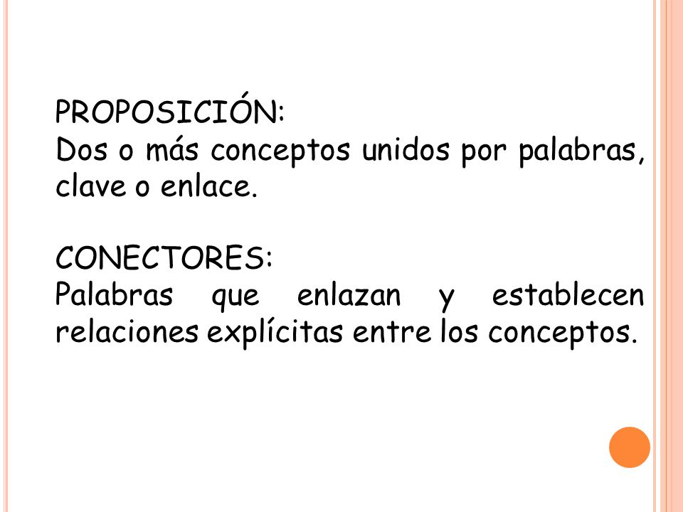 PROPOSICIÓN: Dos o más conceptos unidos por palabras, clave o enlace. CONECTORES: