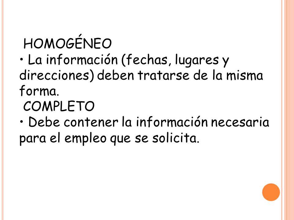 HOMOGÉNEO • La información (fechas, lugares y direcciones) deben tratarse de la misma forma. COMPLETO.