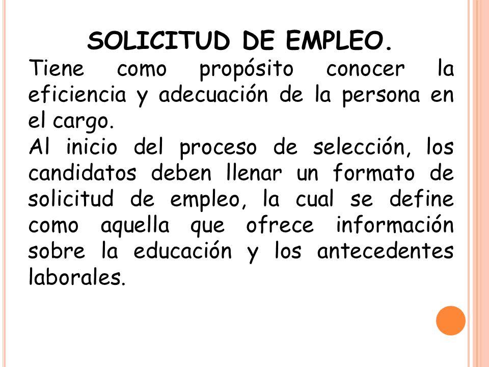 SOLICITUD DE EMPLEO. Tiene como propósito conocer la eficiencia y adecuación de la persona en el cargo.