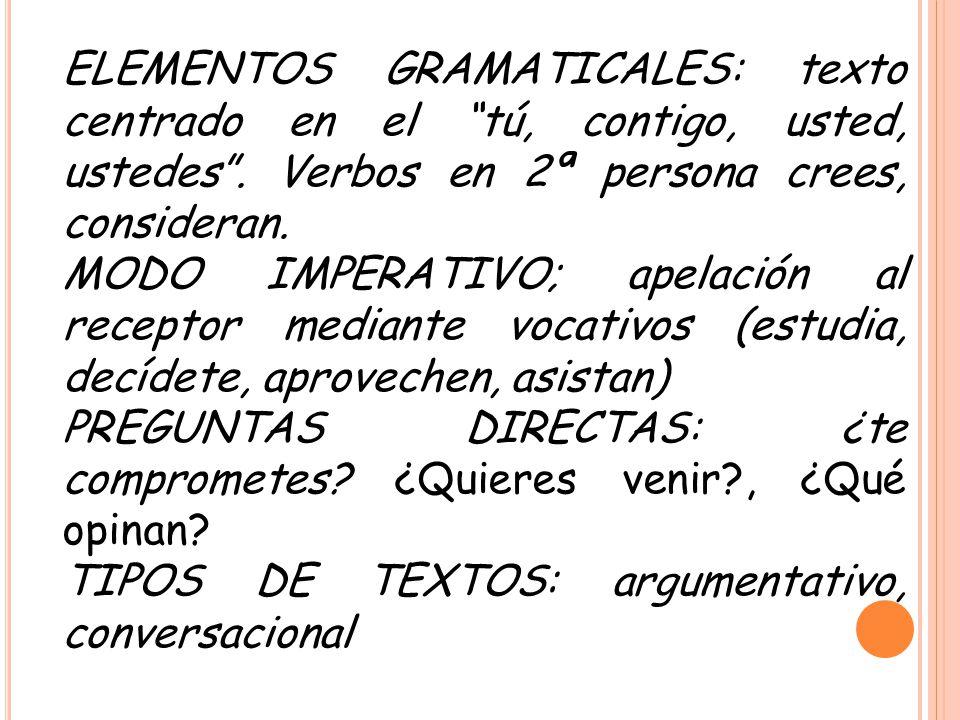 ELEMENTOS GRAMATICALES: texto centrado en el tú, contigo, usted, ustedes . Verbos en 2ª persona crees, consideran.