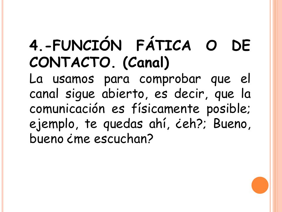 4.-FUNCIÓN FÁTICA O DE CONTACTO. (Canal)