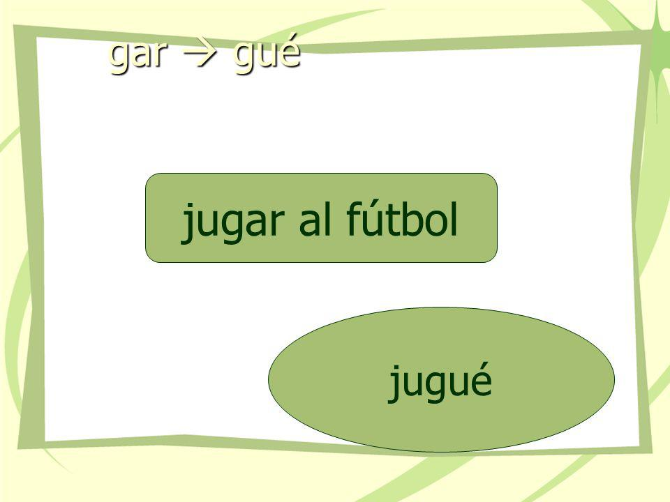 gar  gué jugar al fútbol jugué