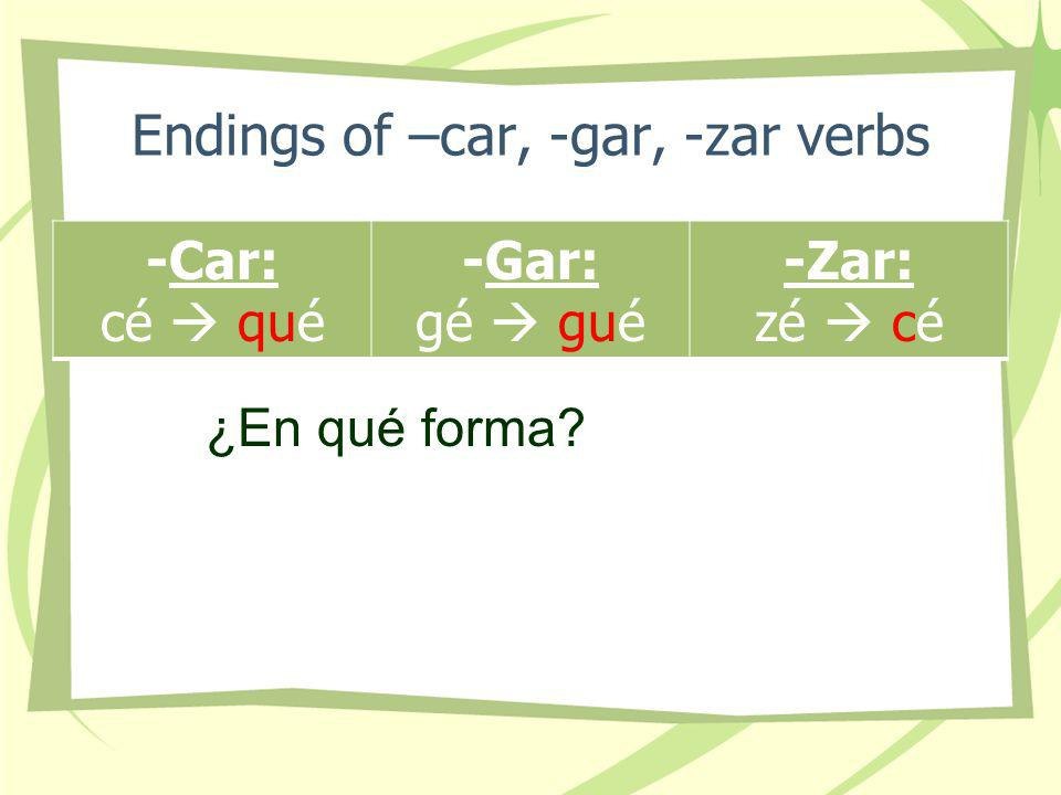 Endings of –car, -gar, -zar verbs