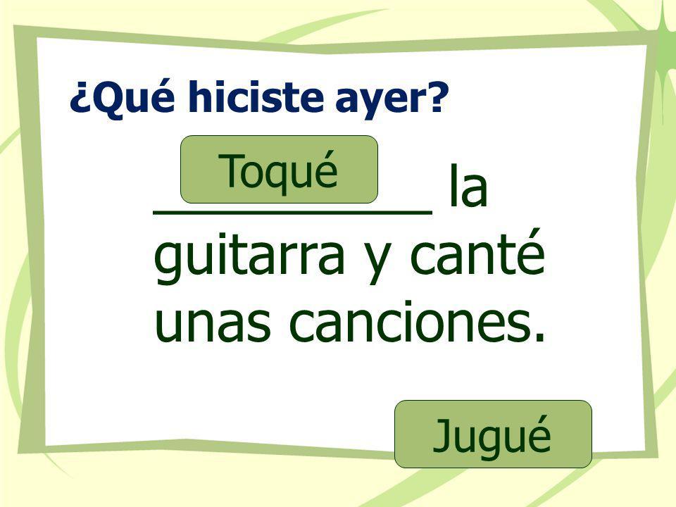 _________ la guitarra y canté unas canciones.