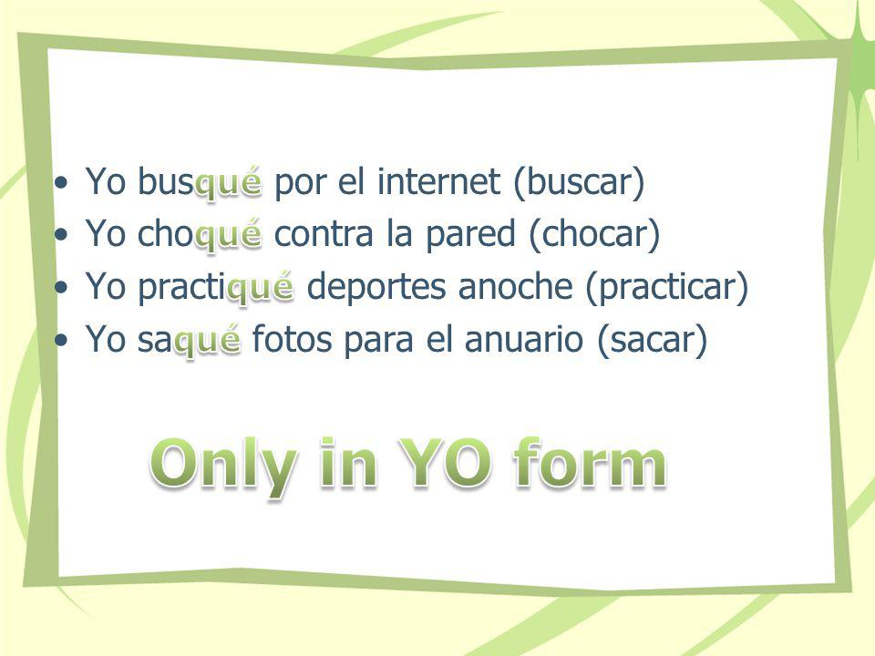 Only in YO form Yo busqué por el internet (buscar)