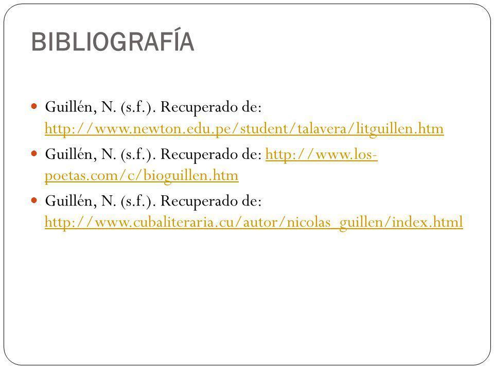 BIBLIOGRAFÍA Guillén, N. (s.f.). Recuperado de: http://www.newton.edu.pe/student/talavera/litguillen.htm.
