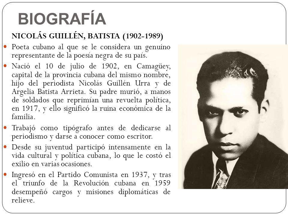 BIOGRAFÍA NICOLÁS GUILLÉN, BATISTA (1902-1989) Poeta cubano al que se le considera un genuino representante de la poesía negra de su país.