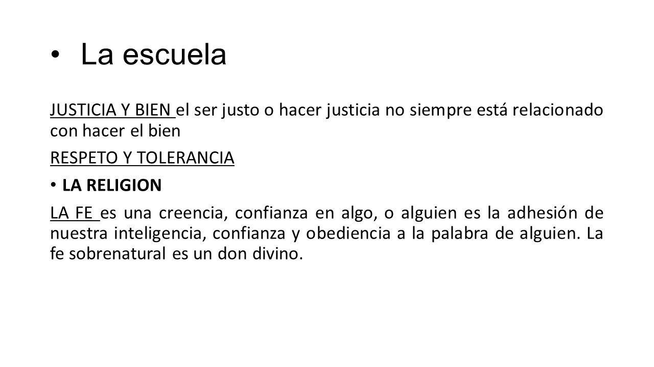 La escuela JUSTICIA Y BIEN el ser justo o hacer justicia no siempre está relacionado con hacer el bien.