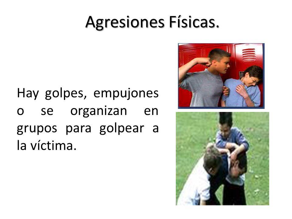 Agresiones Físicas. Hay golpes, empujones o se organizan en grupos para golpear a la víctima.