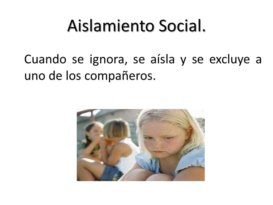 Aislamiento Social. Cuando se ignora, se aísla y se excluye a uno de los compañeros.