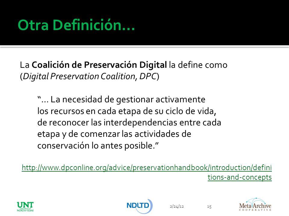 Otra Definición… La Coalición de Preservación Digital la define como (Digital Preservation Coalition, DPC)