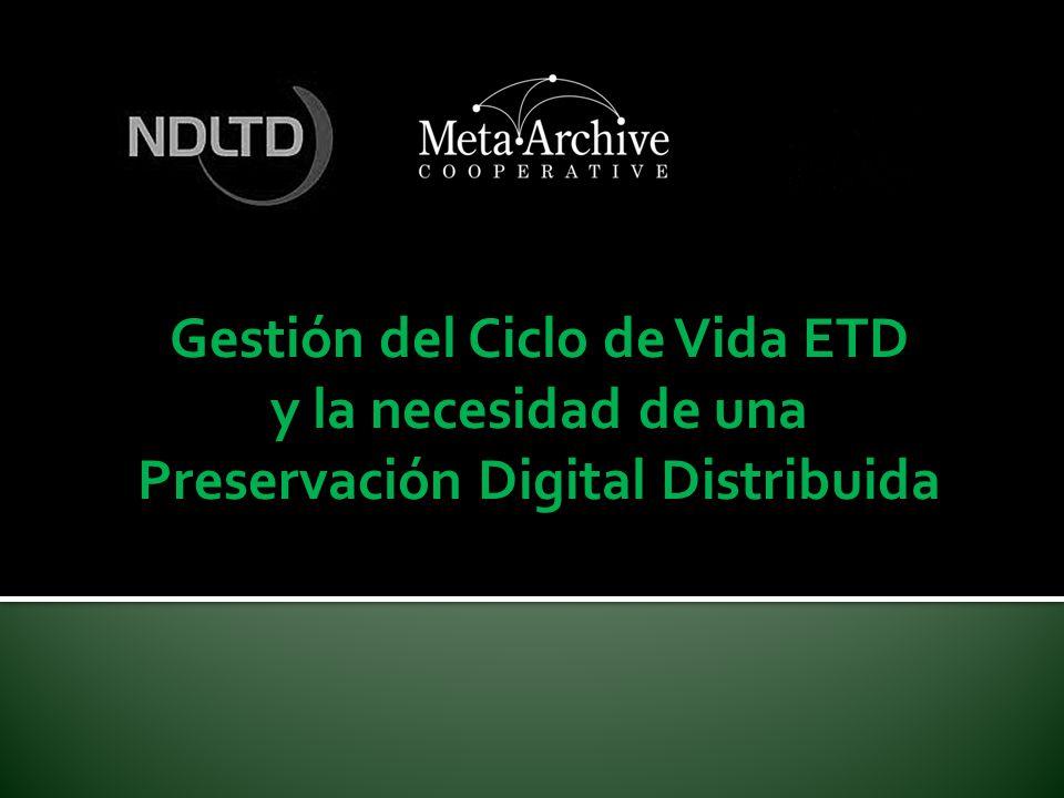 Gestión del Ciclo de Vida ETD y la necesidad de una Preservación Digital Distribuida