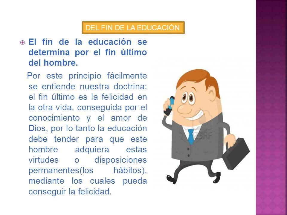 El fin de la educación se determina por el fin último del hombre.