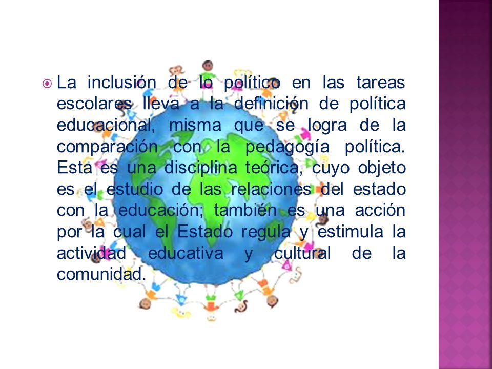 La inclusión de lo político en las tareas escolares lleva a la definición de política educacional, misma que se logra de la comparación con la pedagogía política.
