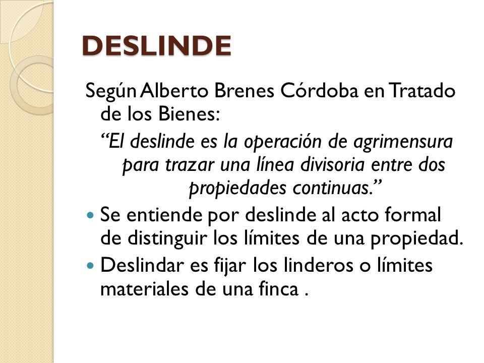 DESLINDE Según Alberto Brenes Córdoba en Tratado de los Bienes: