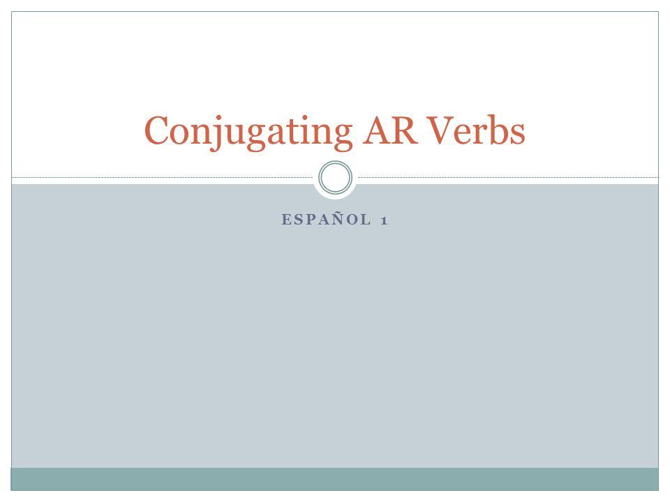 Conjugating AR Verbs EspaÑol 1