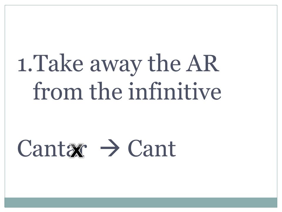 Take away the AR from the infinitive
